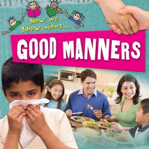 Now We Know About Good Manners [C47369]
